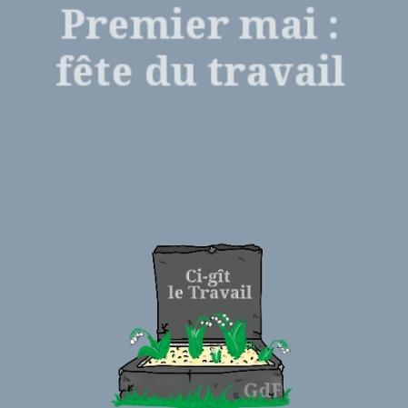 Ολλάντ, Πρωτομαγιά: Ημέρα της Εργασίας, Ενθάδε Κείται η Εργασία – François Hollande, May Day: Labor Day, Here lies the Job- François Hollande – Premier mai: Fête du Travail, Ci-gît le Travail via [Μεγαλώστε - Enlarge - Agrandir]